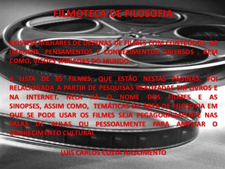 FILMOTECA DE FILOSOFIA<br />EXISTEM MILHARES DE DEZENAS DE FILMES COM CONTEÚDOS  DE IMAGENS, PENSAMENTOS E CONHECIMENTOS D...