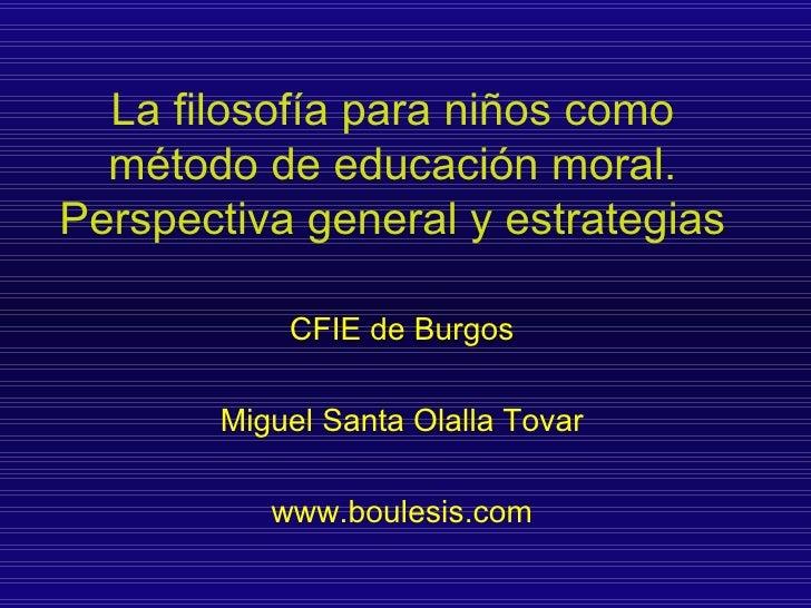 La filosofía para niños como método de educación moral. Perspectiva general y estrategias   CFIE de Burgos Miguel Santa Ol...
