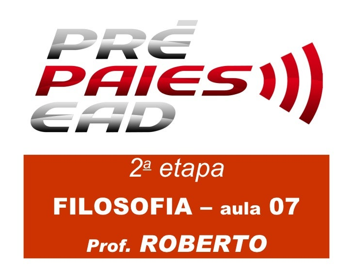 2 a  etapa FILOSOFIA –  aula  07 Prof.  ROBERTO