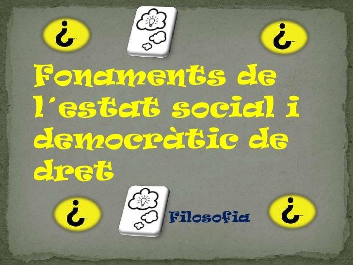 Fonaments de l´estat social i democràtic de dret         Filosofia
