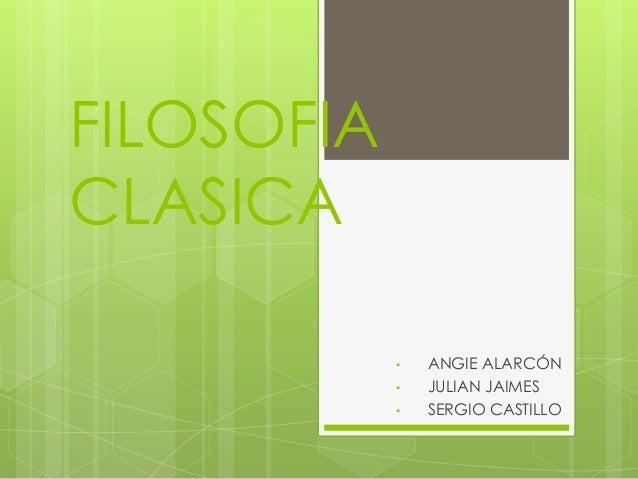 FILOSOFIA CLASICA • ANGIE ALARCÓN • JULIAN JAIMES • SERGIO CASTILLO