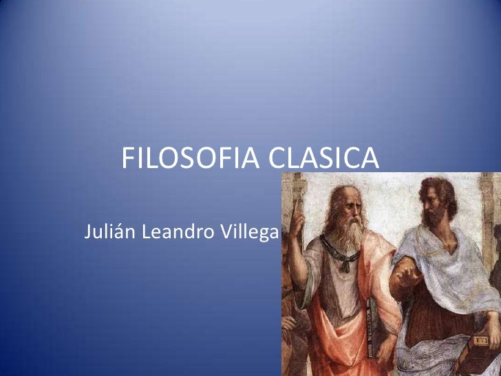 FILOSOFIA CLASICAJulián Leandro Villega