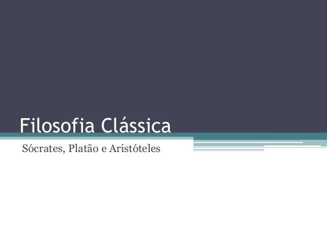 Filosofia Clássica  Sócrates, Platão e Aristóteles