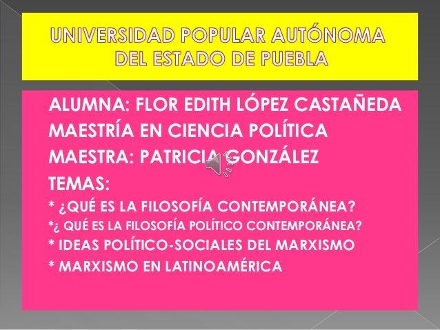  ALUMNA: FLOR EDITH LÓPEZ CASTAÑEDA  MAESTRÍA EN CIENCIA POLÍTICA  MAESTRA: PATRICIA GONZÁLEZ  TEMAS:  * ¿QUÉ ES LA F...