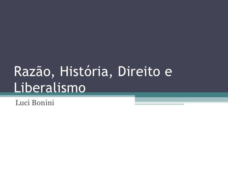 Razão, História, Direito e Liberalismo Luci Bonini