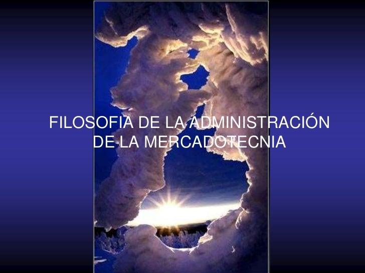 FILOSOFIA DE LA ADMINISTRACIÓN DE LA MERCADOTECNIA<br />