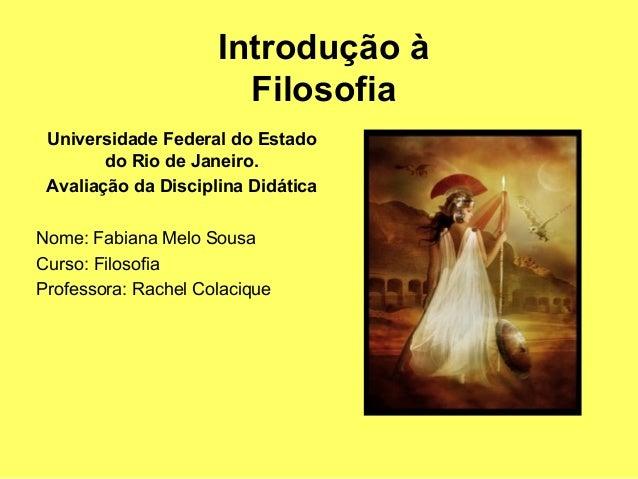 Introdução à                       Filosofia Universidade Federal do Estado        do Rio de Janeiro. Avaliação da Discipl...