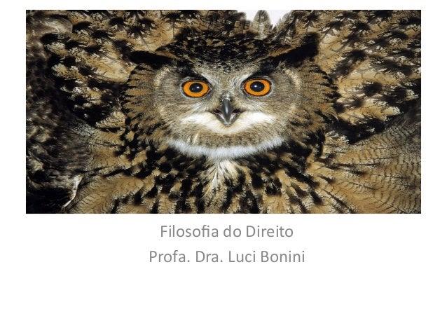 Filosofia  do  Direito  -‐  2013    Filosofia  do  Direito   Profa.  Dra.  Luci  Bonini