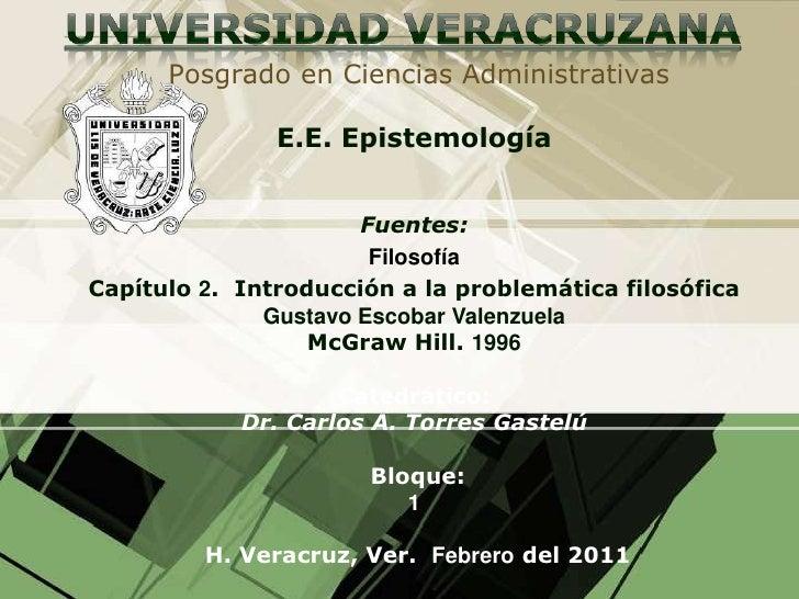 UNIVERSIDAD VERACRUZANA<br /> Posgrado en Ciencias Administrativas<br />E.E. Epistemología <br />Fuentes:<br />Filosofía<b...
