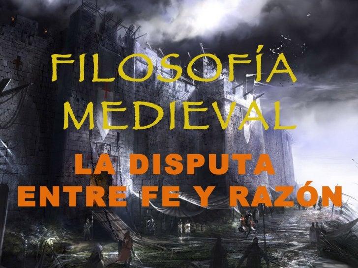 FILOSOFÍA  MEDIEVAL    LA DISPUTA ENTRE FE Y RAZÓN