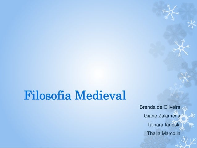Filosofia Medieval  Brenda de Oliveira  Giane Zalamena  Tainara Ianoski  Thalia Marcolin