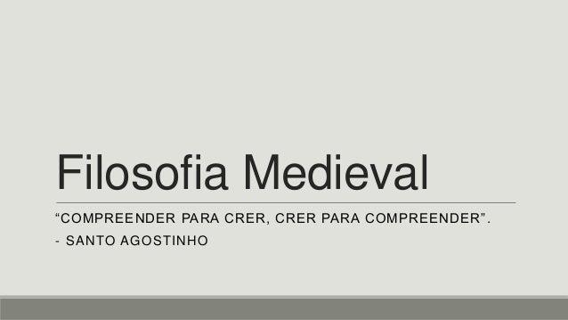 """Filosofia Medieval """"COMPREENDER PARA CRER, CRER PARA COMPREENDER"""". - SANTO AGOSTINHO"""