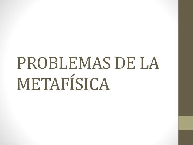 PROBLEMAS DE LA METAFÍSICA
