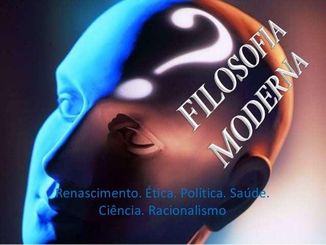 Renascimento. Ética. Política. Saúde.  Ciência. Racionalismo