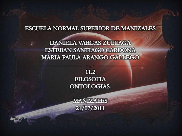 ESCUELA NORMAL SUPERIOR DE MANIZALES<br />DANIELA VARGAS ZULUAGA <br />ESTEBAN SANTIAGO CARDONA<br />MARIA PAULA ARANGO GA...