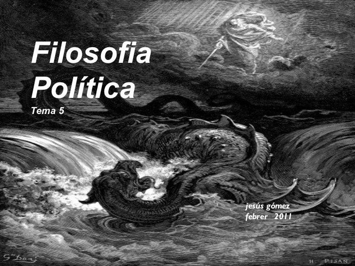 Filosofia  Política Tema 5 jesús gómez  febrer  2011