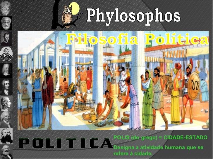 POLIS (do grego) = CIDADE-ESTADODesigna a atividade humana que serefere à cidade.