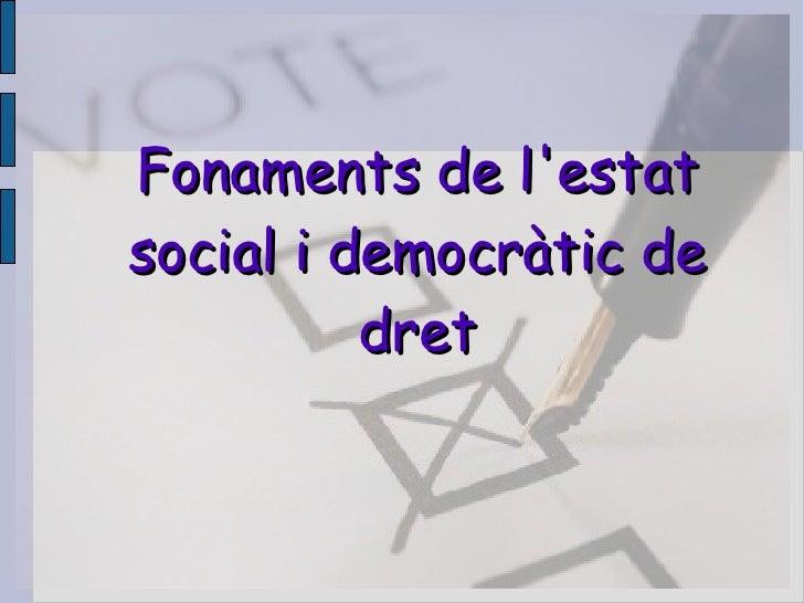 Fonaments de l'estat social i democràtic de           dret