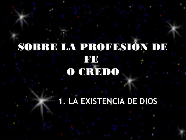 PRIMERA PARTE: SOBRE LA PROFESIÓN DE FE O CREDO 1. LA EXISTENCIA DE DIOS