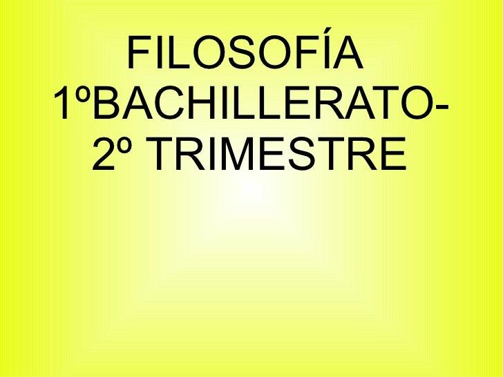 FILOSOFÍA1ºBACHILLERATO-  2º TRIMESTRE