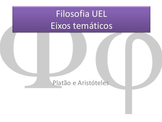 Filosofia UEL Eixos temáticos  Platão e Aristóteles