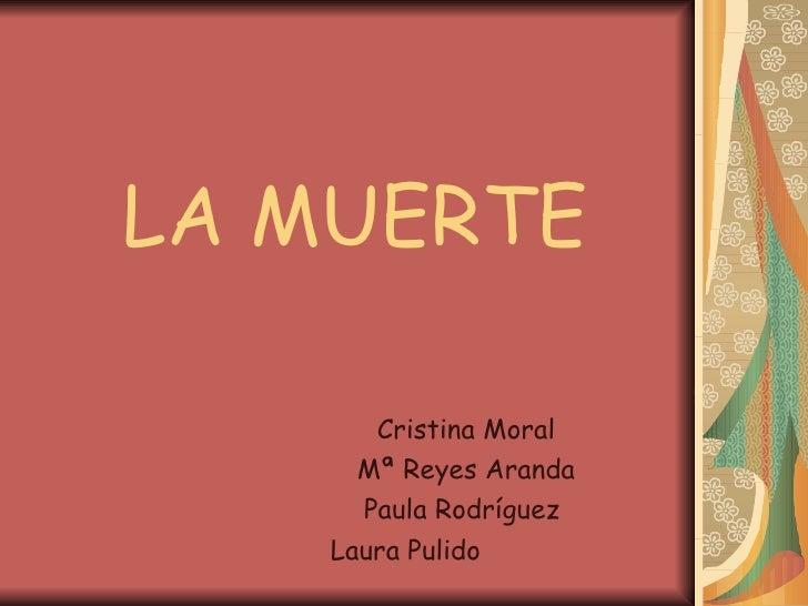 LA MUERTE Cristina Moral  Mª Reyes Aranda  Paula Rodríguez  Laura Pulido