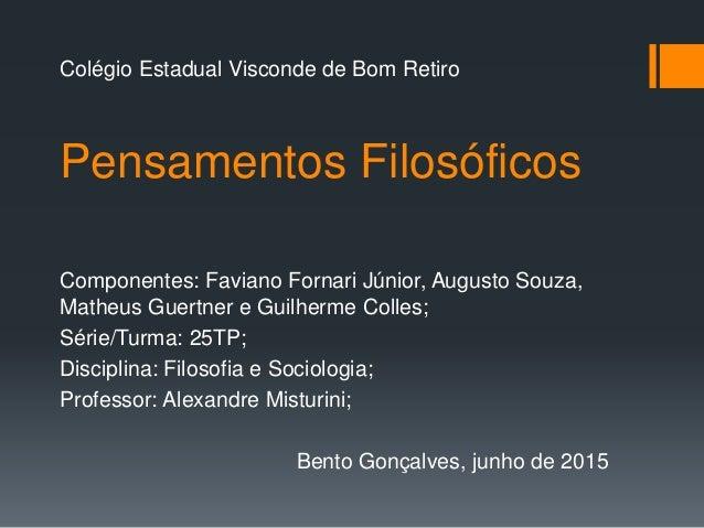 Pensamentos Filosóficos Componentes: Faviano Fornari Júnior, Augusto Souza, Matheus Guertner e Guilherme Colles; Série/Tur...