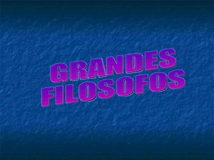 GRANDES  FILOSOFOS