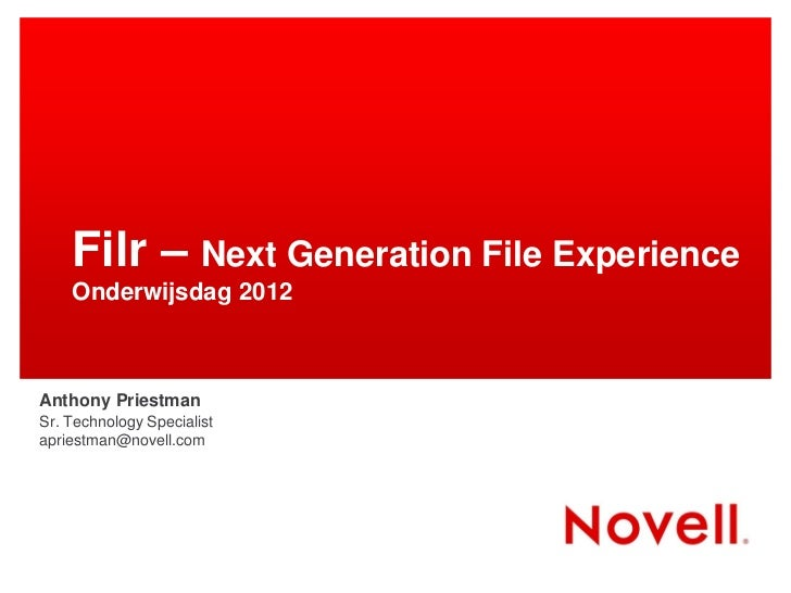 Filr – Next Generation File Experience    Onderwijsdag 2012Anthony PriestmanSr. Technology Specialistapriestman@novell.com