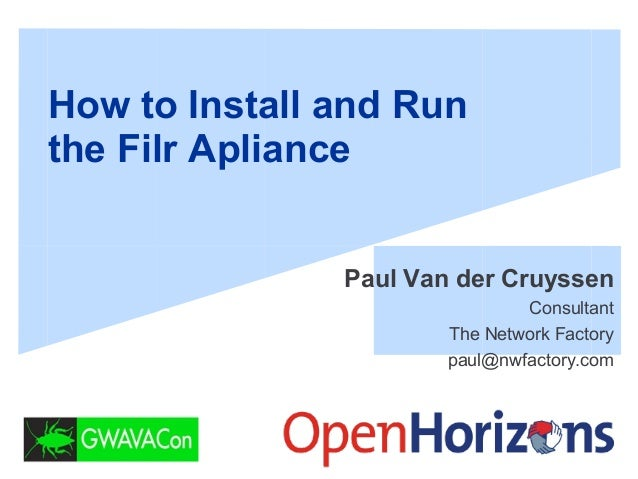 How to Install and Run the Filr Apliance Paul Van der Cruyssen Consultant The Network Factory paul@nwfactory.com