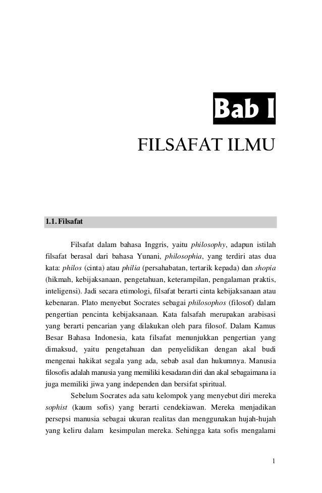 Bab I FILSAFAT ILMU  1.1. Filsafat Filsafat dalam bahasa Inggris, yaitu philosophy, adapun istilah filsafat berasal dari b...