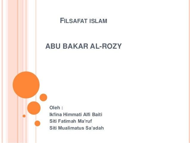 FILSAFAT ISLAMABU BAKAR AL-ROZYOleh :Ikfina Himmati Alfi BaitiSiti Fatimah Ma'rufSiti Mualimatus Sa'adah