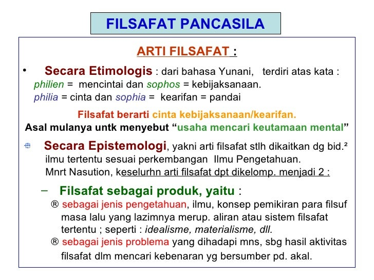 FILSAFAT PANCASILA <ul><li>ARTI FILSAFAT  : </li></ul><ul><li>Secara Etimologis  : dari bahasa Yunani,  terdiri atas kata ...