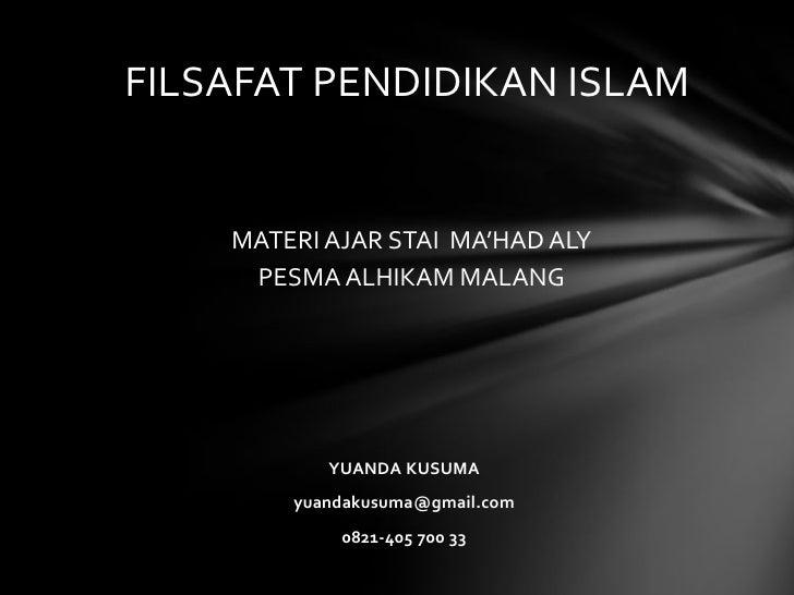 FILSAFAT PENDIDIKAN ISLAM    MATERI AJAR STAI MA'HAD ALY     PESMA ALHIKAM MALANG           YUANDA KUSUMA        yuandakus...