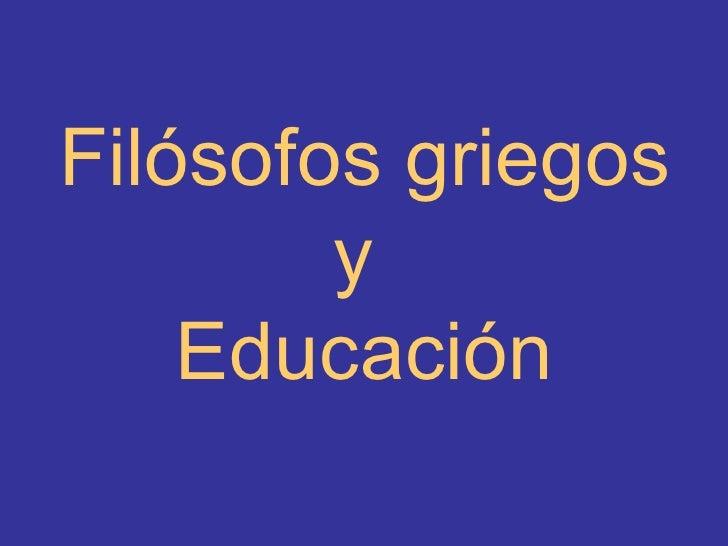 Filósofos griegos y  Educación