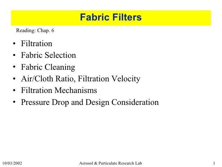 Fabric Filters <ul><li>Filtration </li></ul><ul><li>Fabric Selection </li></ul><ul><li>Fabric Cleaning </li></ul><ul><li>A...