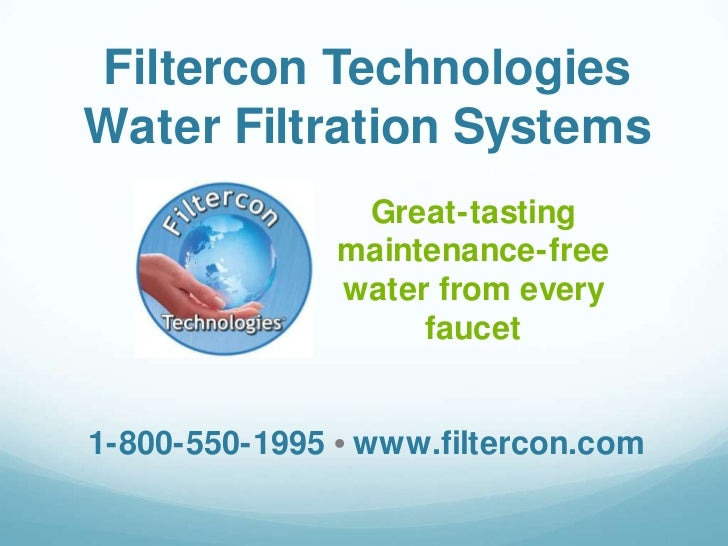 Filtercon Technologies<br />Water Filtration Systems<br />Great-tasting maintenance-free water from every faucet<br />1-80...