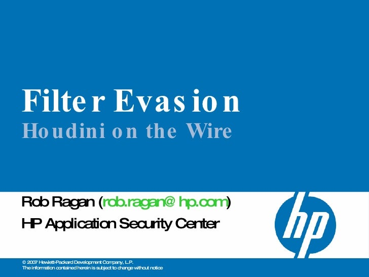 Filter Evasion Houdini on the Wire Rob Ragan ( [email_address] ) HP Application Security Center