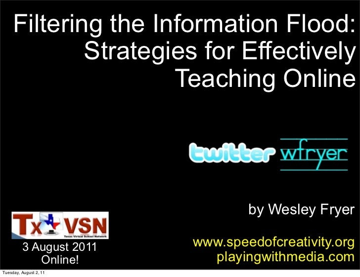 Filtering the Information Flood:             Strategies for Effectively                     Teaching Online               ...