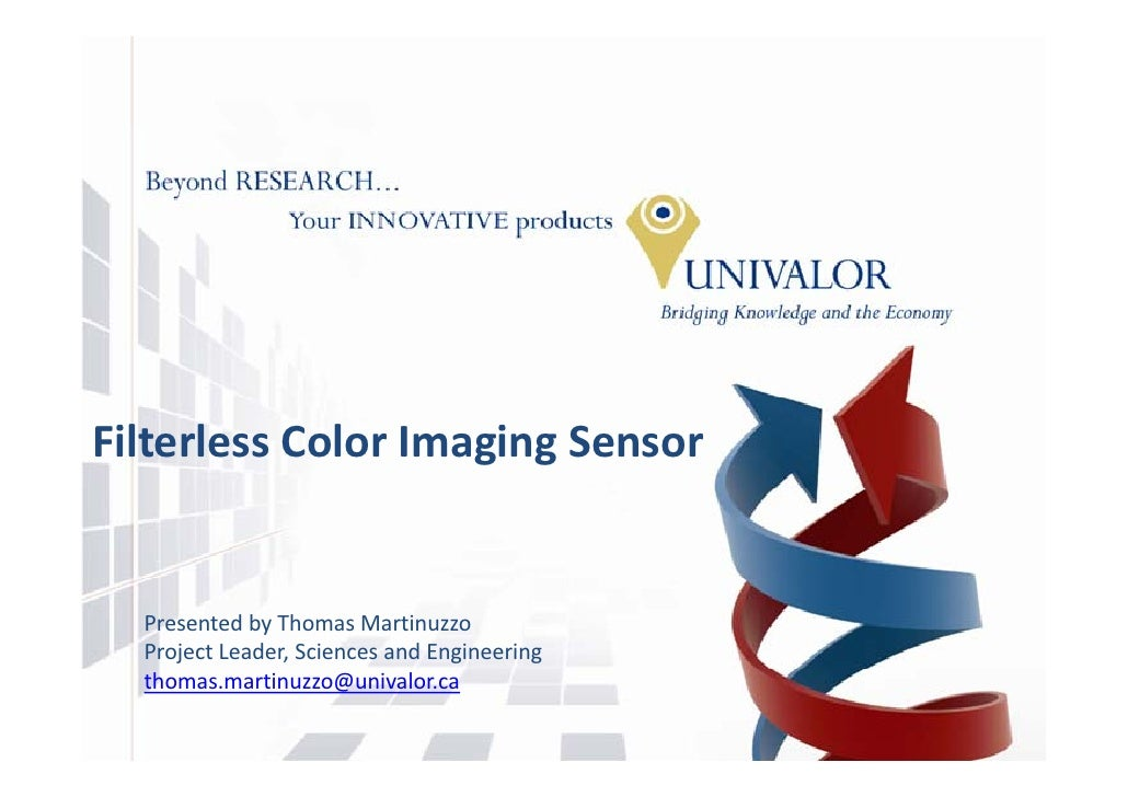 Filterless Color Imaging Sensor     Presented by Thomas Martinuzzo   Project Leader, Sciences and Engineering   thomas.mar...