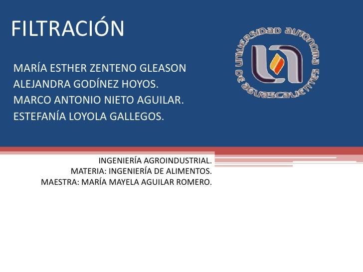 FILTRACIÓN<br />MARÍA ESTHER ZENTENO GLEASON<br />ALEJANDRA GODÍNEZ HOYOS.<br />MARCO ANTONIO NIETO AGUILAR.<br />ESTEFANÍ...