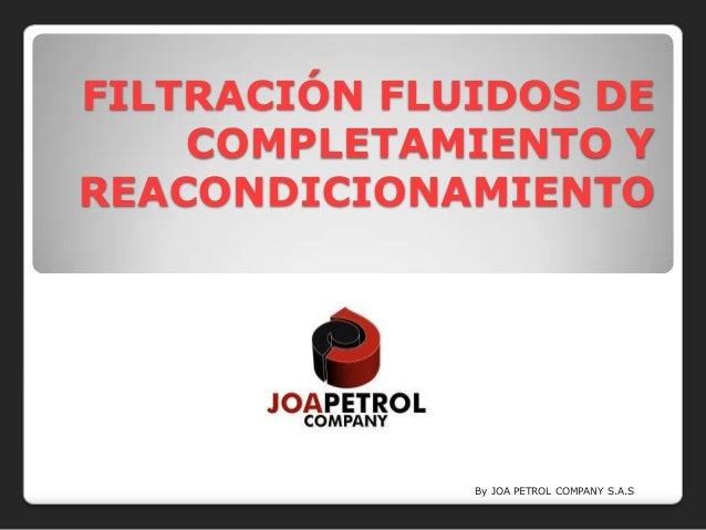 FILTRACIÓN FLUIDOS DE    COMPLETAMIENTO YREACONDICIONAMIENTO              By JOA PETROL COMPANY S.A.S