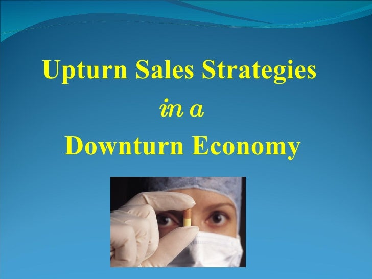 Upturn Sales Strategies  in a   Downturn Economy