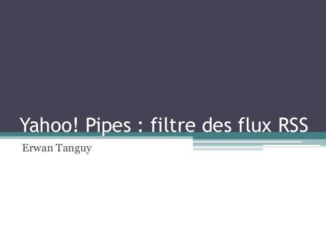 Yahoo! Pipes : filtre des flux RSS Erwan Tanguy
