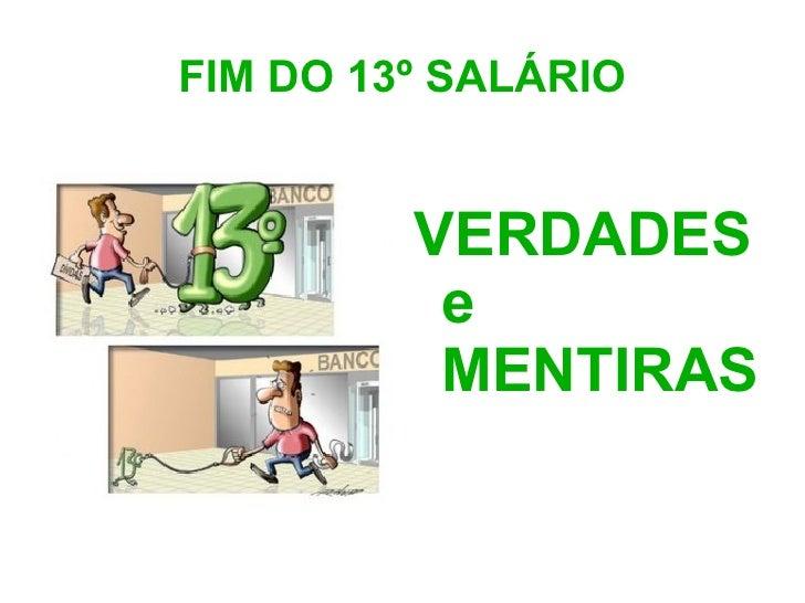 FIM DO 13º SALÁRIO <ul><li>VERDADES e MENTIRAS </li></ul>