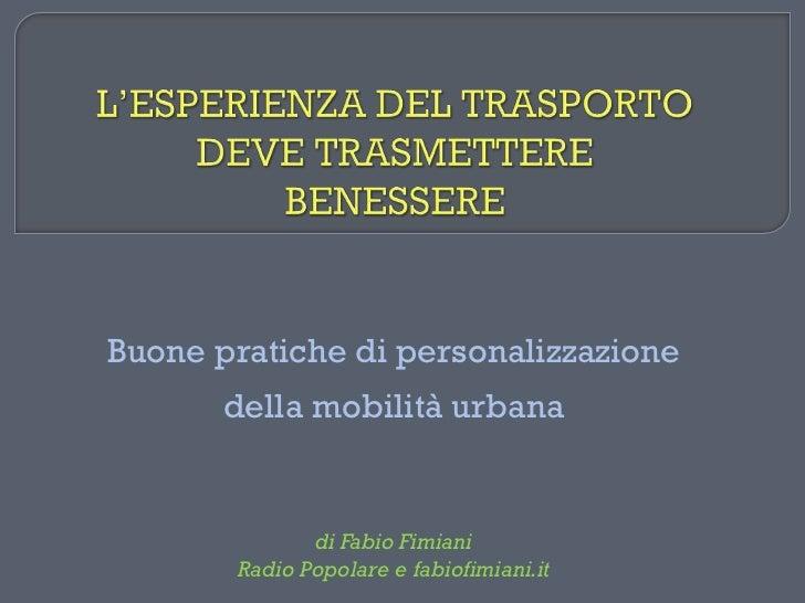 Buone pratiche di personalizzazione       della mobilità urbana              di Fabio Fimiani       Radio Popolare e fabio...