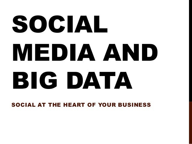 SOCIAL MEDIA AND BIG DATA SOCIAL AT THE HEART OF YOUR BUSINESS