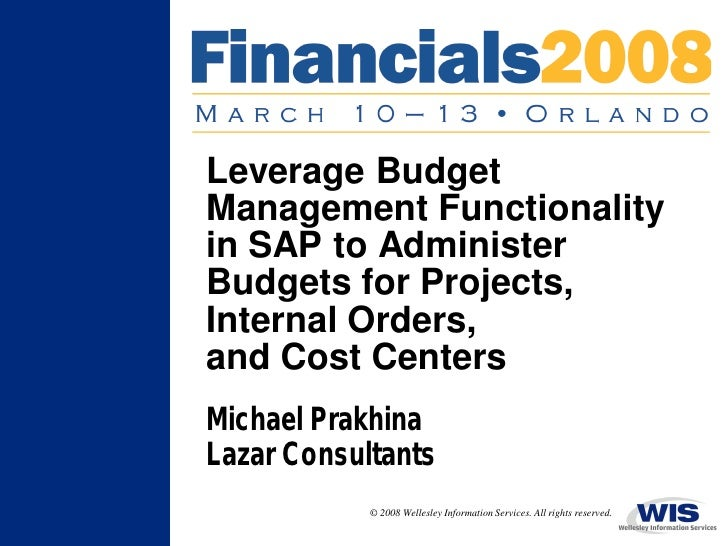 Leverage Budget Management Functionality in SAP to Administer Budgets for Projects, Internal Orders, and Cost Centers Mich...