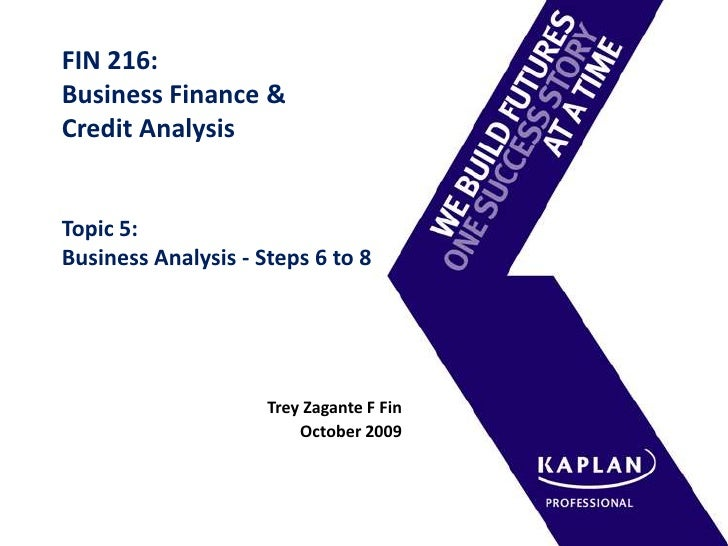 FIN 216:Business Finance & Credit AnalysisTopic 5: Business Analysis - Steps 6 to 8<br />Trey Zagante F Fin<br />October 2...