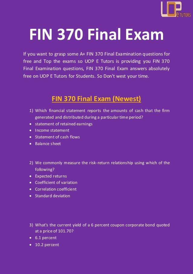 fin 370 final exam and answers Fin 370 final exam set 3 - finance for business july 21, 2014 posted by octotutor exams, finance, premium view all 2 comments fin 370 final exam solution guide 13 fin 370 final exam answer guide - set 2 fin 370 final exam answer guide - set 3.